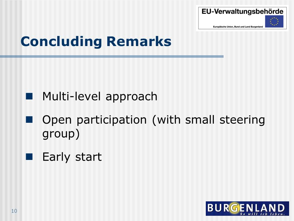 10 Concluding Remarks Multi-level approach Open participation (with small steering group) Early start