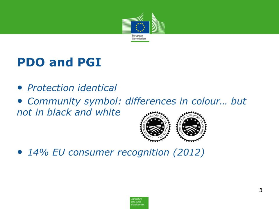 PDO and PGI Protection identical Community symbol: differences in colour… but not in black and white 14% EU consumer recognition (2012) 3