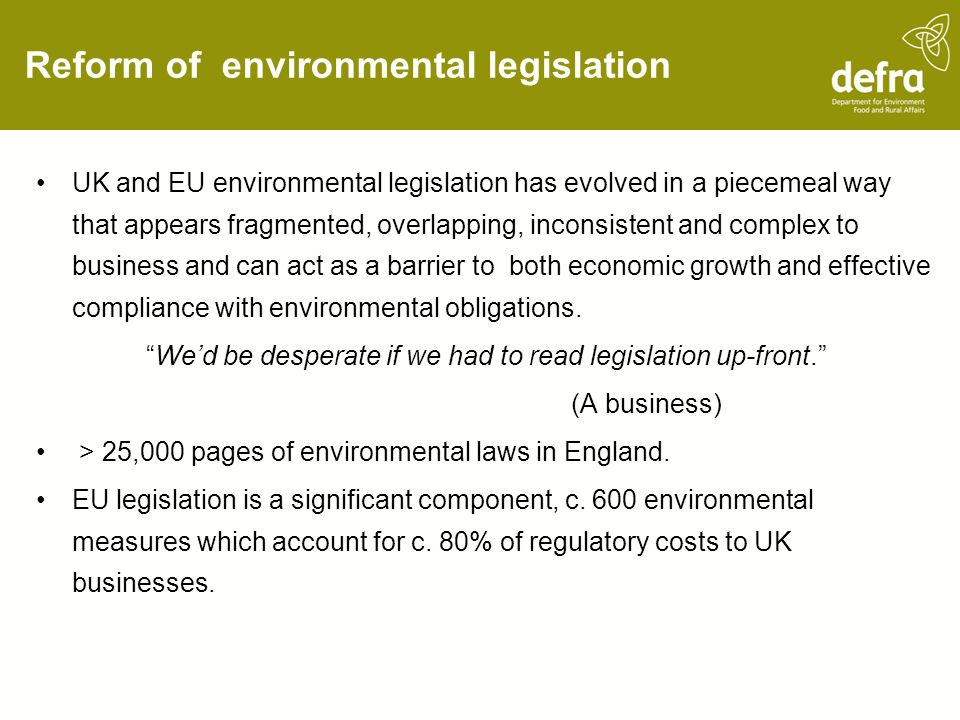 Reform of environmental legislation UK and EU environmental legislation has evolved in a piecemeal way that appears fragmented, overlapping, inconsist