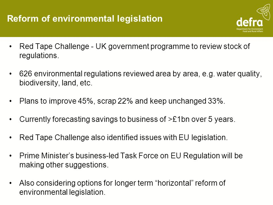 Reform of environmental legislation Red Tape Challenge - UK government programme to review stock of regulations. 626 environmental regulations reviewe