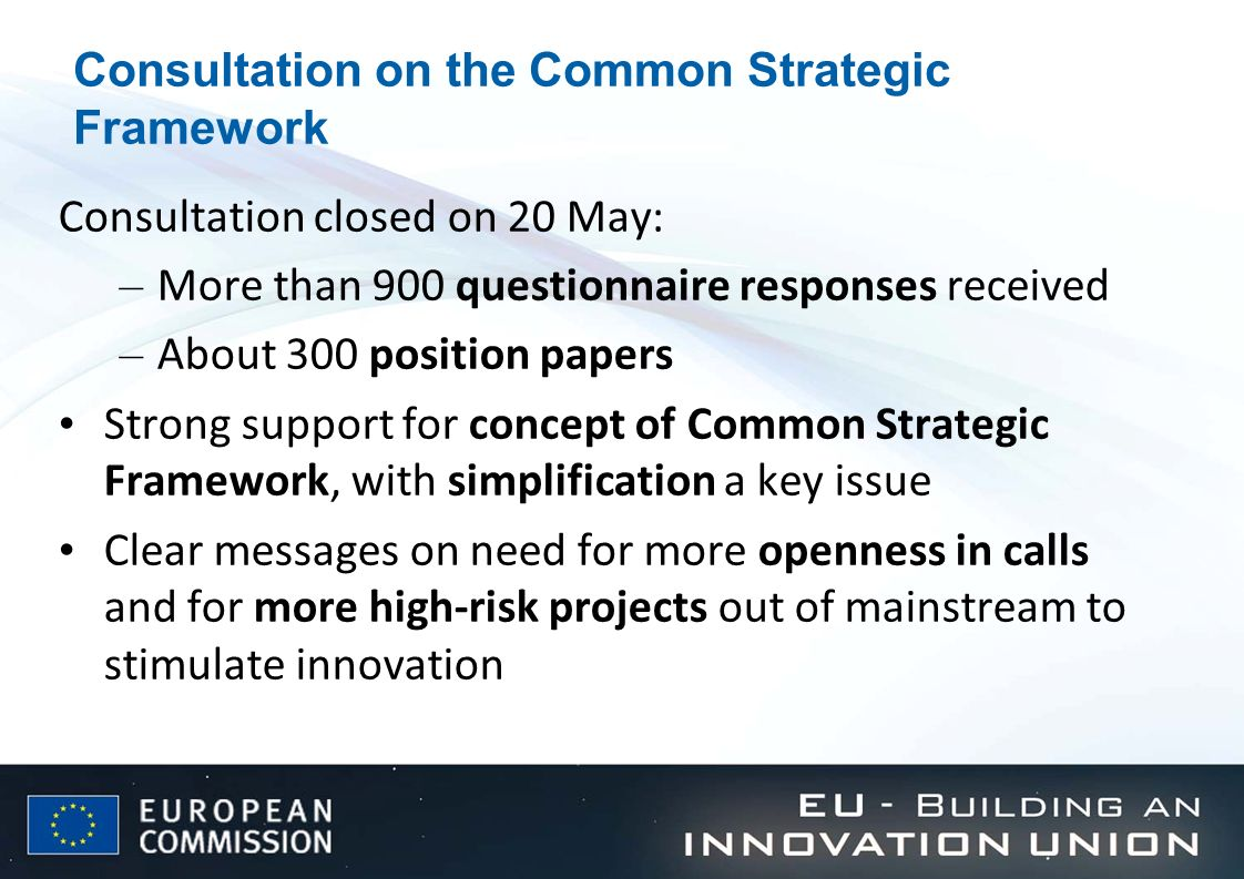 Consultation on the Common Strategic Framework Consultation closed on 20 May: – More than 900 questionnaire responses received – About 300 position pa