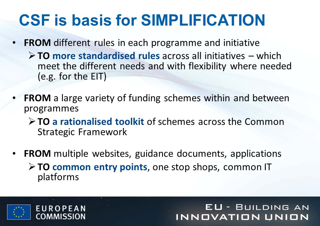 CSF is basis for SIMPLIFICATION FROM different rules in each programme and initiative TO more standardised rules across all initiatives – which meet t