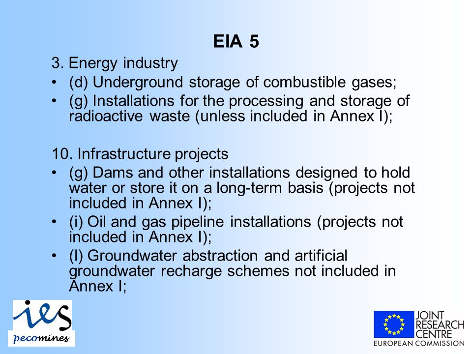 EIA 5 3. Energy industry (d) Underground storage of combustible gases; (g) Installations for the processing and storage of radioactive waste (unless i