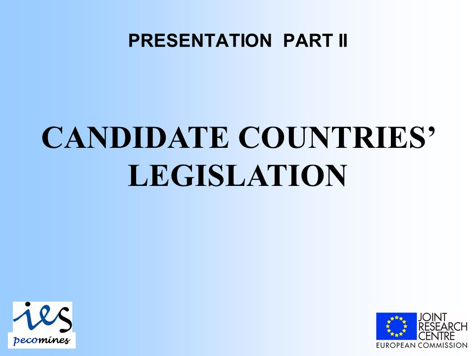 PRESENTATION PART II pecomines CANDIDATE COUNTRIES LEGISLATION