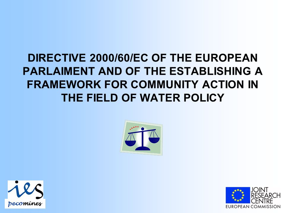 DIRECTIVE 2000/60/EC OF THE EUROPEAN PARLAIMENT AND OF THE ESTABLISHING A FRAMEWORK FOR COMMUNITY ACTION IN THE FIELD OF WATER POLICY pecomines
