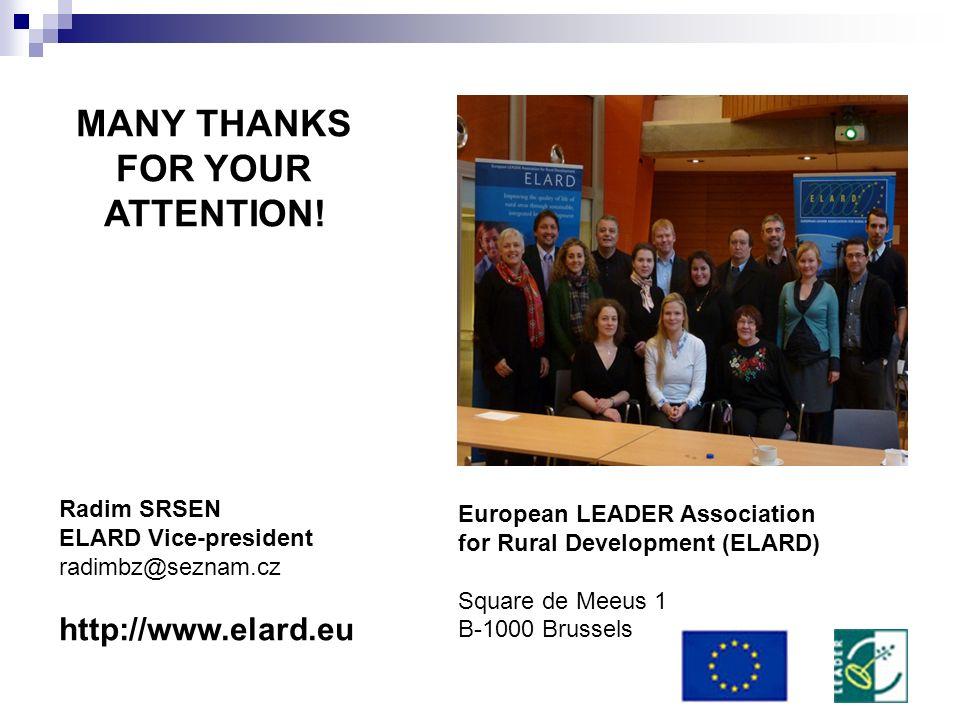MANY THANKS FOR YOUR ATTENTION! Radim SRSEN ELARD Vice-president radimbz@seznam.cz http://www.elard.eu European LEADER Association for Rural Developme