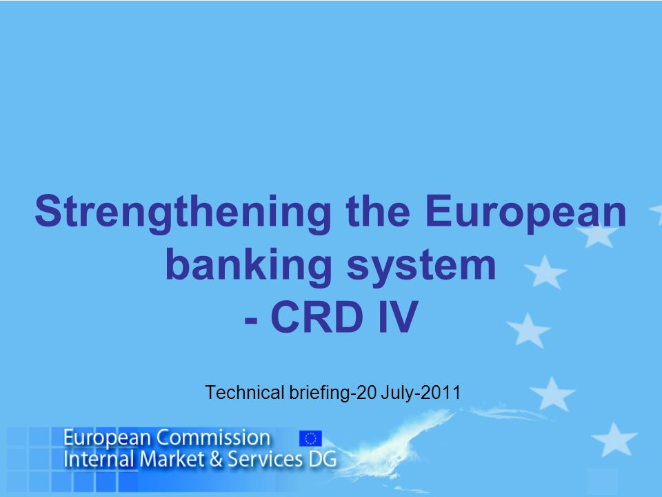 1 Strengthening the European banking system - CRD IV Technical briefing-20 July-2011