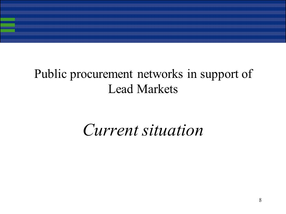 8 Public procurement networks in support of Lead Markets Current situation