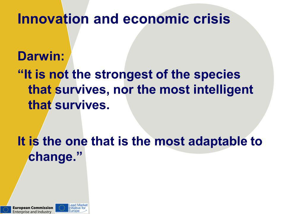 Innovation and economic crisis Darwin: It is not the strongest of the species that survives, nor the most intelligent that survives.