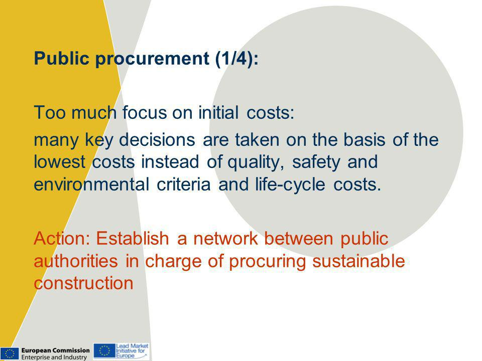 Public procurement (1/4): Too much focus on initial costs: many key decisions are taken on the basis of the lowest costs instead of quality, safety and environmental criteria and life-cycle costs.