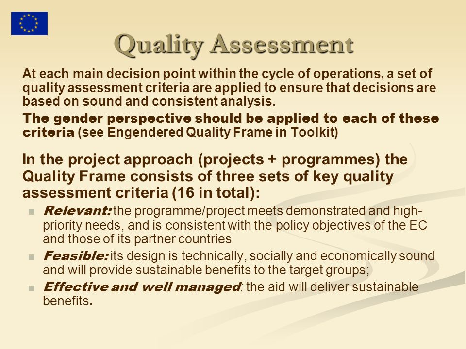 Quality Assessment At each main decision point within the cycle of operations, a set of quality assessment criteria are applied to ensure that decisions are based on sound and consistent analysis.