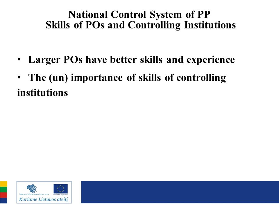 National Control System of PP Skills of POs and Controlling Institutions Larger POs have better skills and experience The (un) importance of skills of controlling institutions