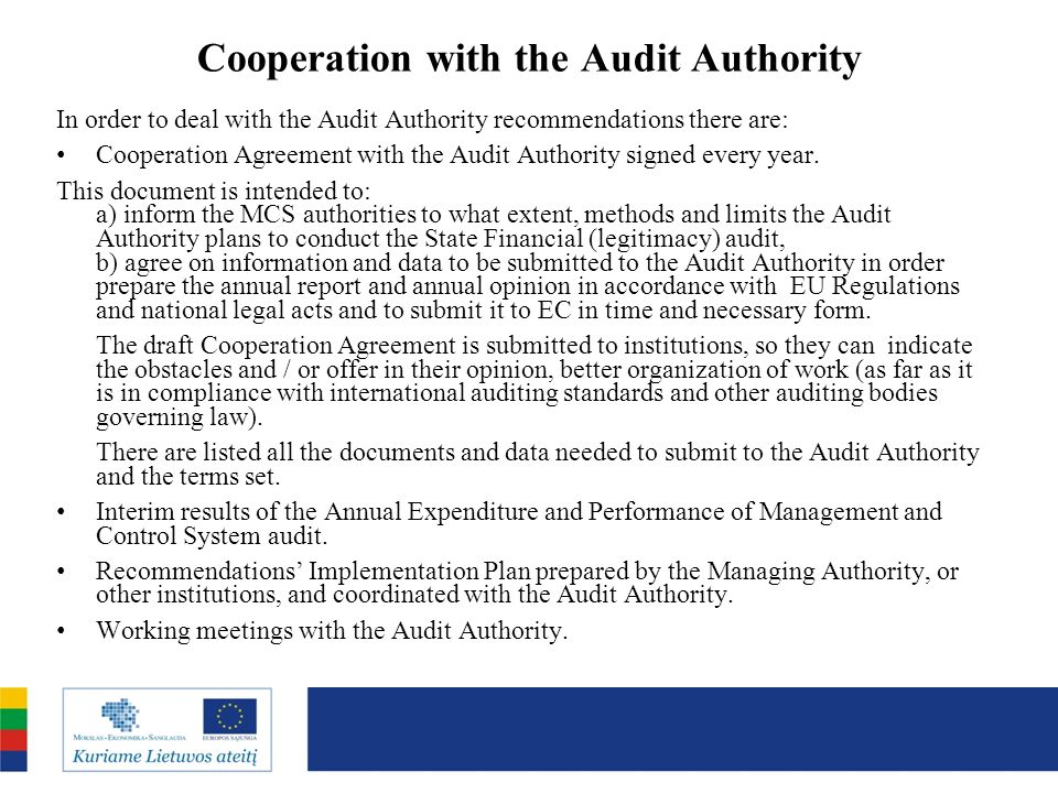 Cooperation with the Audit Authority In order to deal with the Audit Authority recommendations there are: Cooperation Agreement with the Audit Authority signed every year.