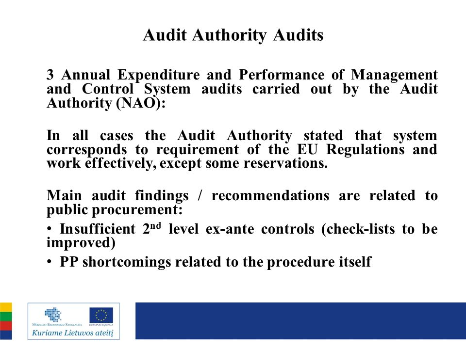 Audit Authority Audits 3 Annual Expenditure and Performance of Management and Control System audits carried out by the Audit Authority (NAO): In all cases the Audit Authority stated that system corresponds to requirement of the EU Regulations and work effectively, except some reservations.