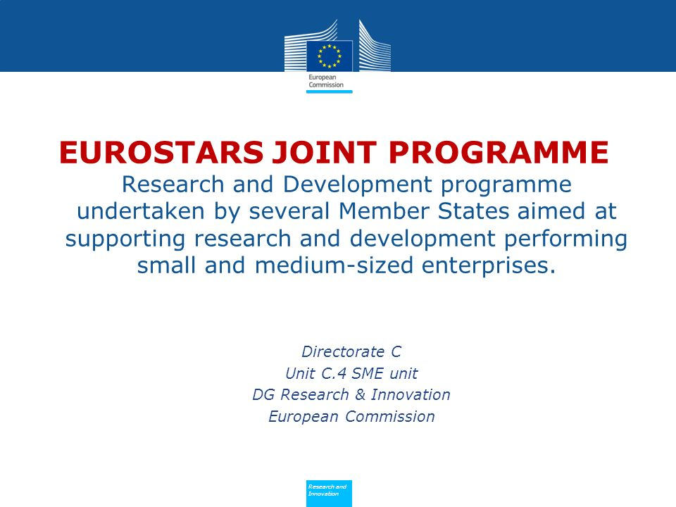 Policy Research and Innovation Research and Innovation EUROSTARS JOINT PROGRAMME Research and Development programme undertaken by several Member States aimed at supporting research and development performing small and medium-sized enterprises.