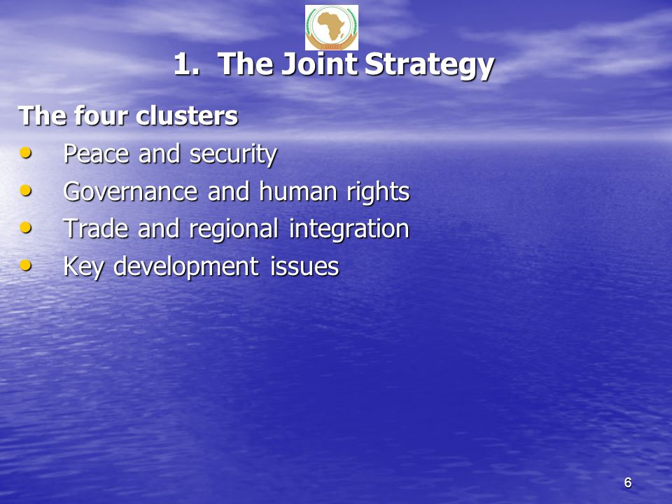 1. The Joint Strategy The four clusters Peace and security Peace and security Governance and human rights Governance and human rights Trade and region