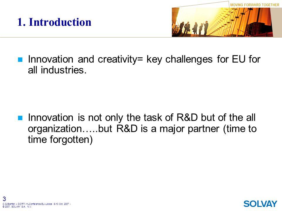 MOVING FORWARD TOGETHER 3 C.G.Bienfait – DCRT- HLConference-EU-Lisboa 8-10 Oct. 2007 - © 2007, SOLVAY S.A. N.V. 1. Introduction Innovation and creativ