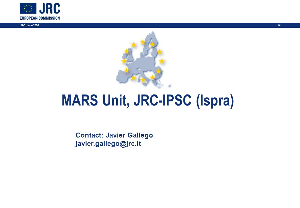 14JRC June 2008 MARS Unit, JRC-IPSC (Ispra) Contact: Javier Gallego javier.gallego@jrc.it