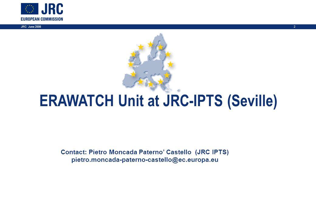 2JRC June 2008 ERAWATCH Unit at JRC-IPTS (Seville) Contact: Pietro Moncada Paterno Castello (JRC IPTS) pietro.moncada-paterno-castello@ec.europa.eu