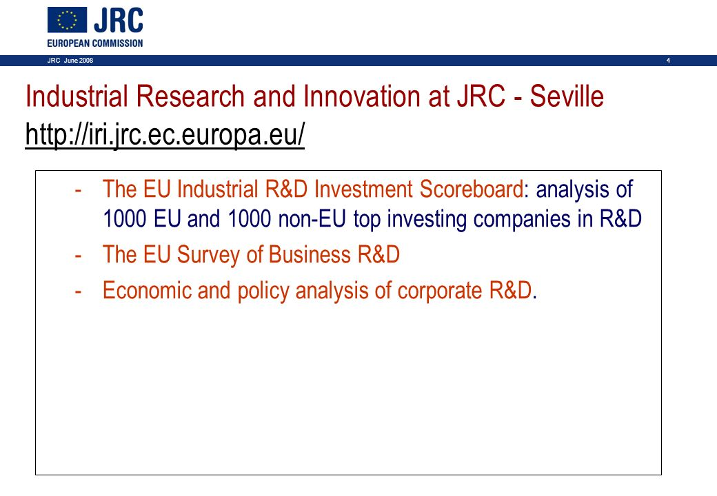 4 -The EU Industrial R&D Investment Scoreboard: analysis of 1000 EU and 1000 non-EU top investing companies in R&D -The EU Survey of Business R&D -Eco