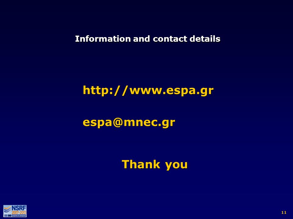 Information and contact details http://www.espa.gr espa@mnec.gr Thank you http://www.espa.gr espa@mnec.gr Thank you 11