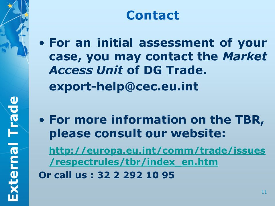 External Trade 11 Contact For an initial assessment of your case, you may contact the Market Access Unit of DG Trade.