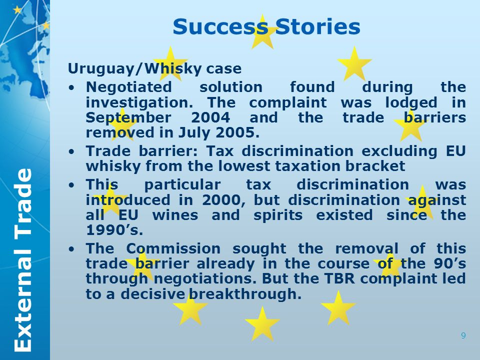 External Trade 9 Success Stories Uruguay/Whisky case Negotiated solution found during the investigation. The complaint was lodged in September 2004 an