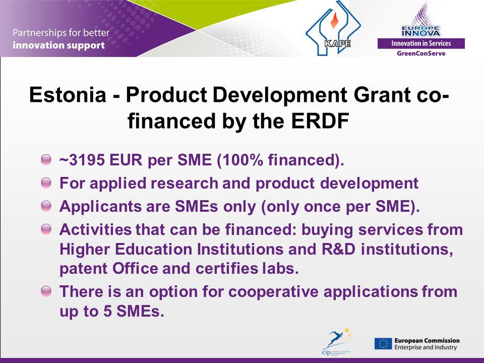 Estonia - Product Development Grant co- financed by the ERDF ~3195 EUR per SME (100% financed).