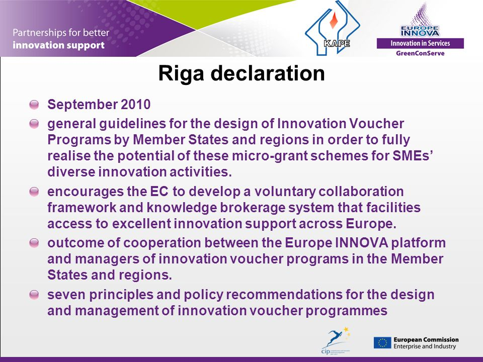 Riga declaration September 2010 general guidelines for the design of Innovation Voucher Programs by Member States and regions in order to fully realise the potential of these micro-grant schemes for SMEs diverse innovation activities.