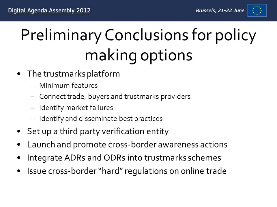 Preliminary Conclusions for policy making options The trustmarks platform –Minimum features –Connect trade, buyers and trustmarks providers –Identify