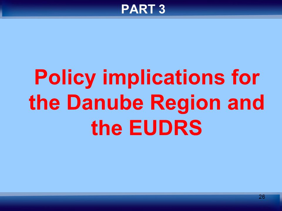 26 PART 3 Policy implications for the Danube Region and the EUDRS