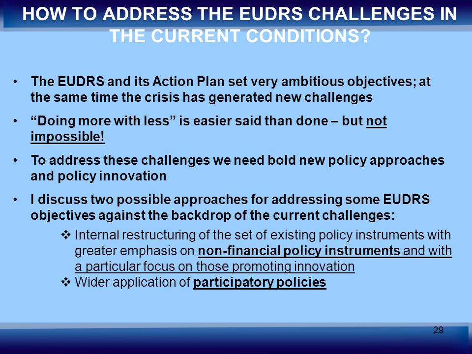 29 The EUDRS and its Action Plan set very ambitious objectives; at the same time the crisis has generated new challenges Doing more with less is easie