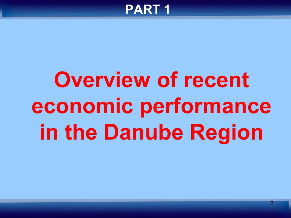 3 PART 1 Overview of recent economic performance in the Danube Region