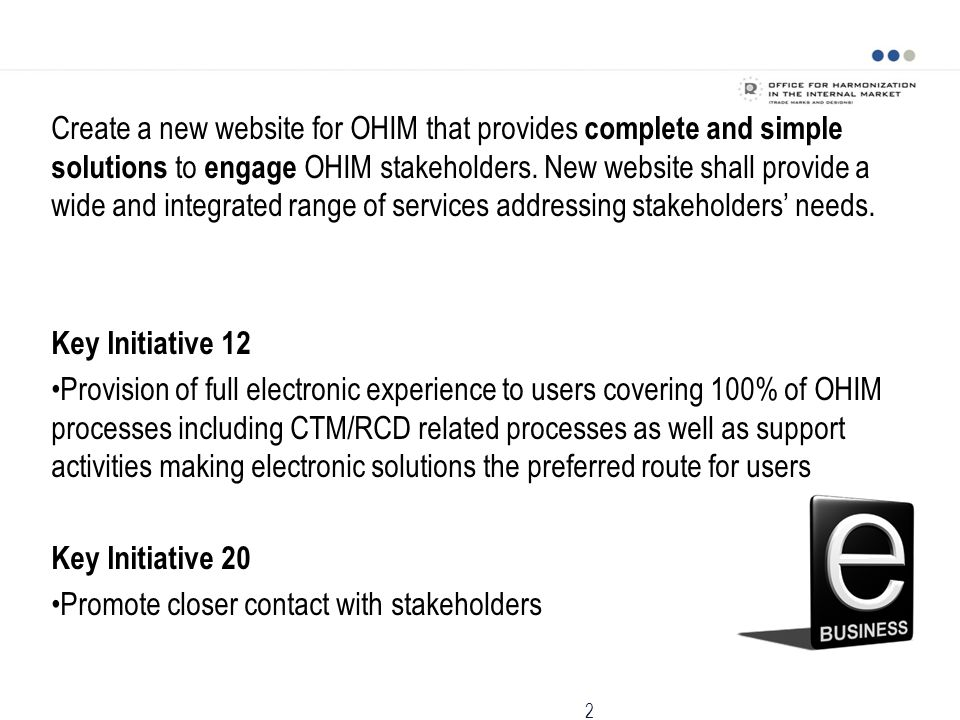 2 Create a new website for OHIM that provides complete and simple solutions to engage OHIM stakeholders. New website shall provide a wide and integrat