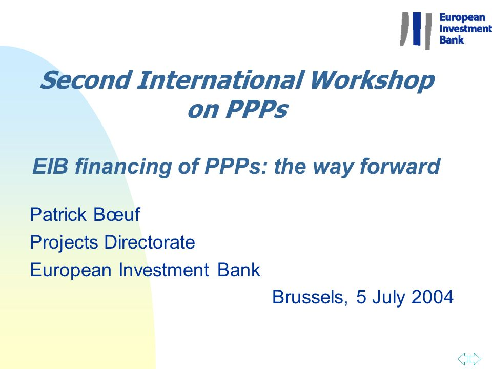 Second International Workshop on PPPs EIB financing of PPPs: the way forward Patrick Bœuf Projects Directorate European Investment Bank Brussels, 5 Ju