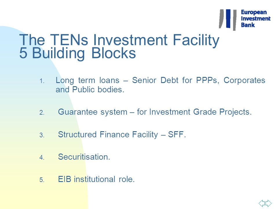 The TENs Investment Facility 5 Building Blocks 1. Long term loans – Senior Debt for PPPs, Corporates and Public bodies. 2. Guarantee system – for Inve