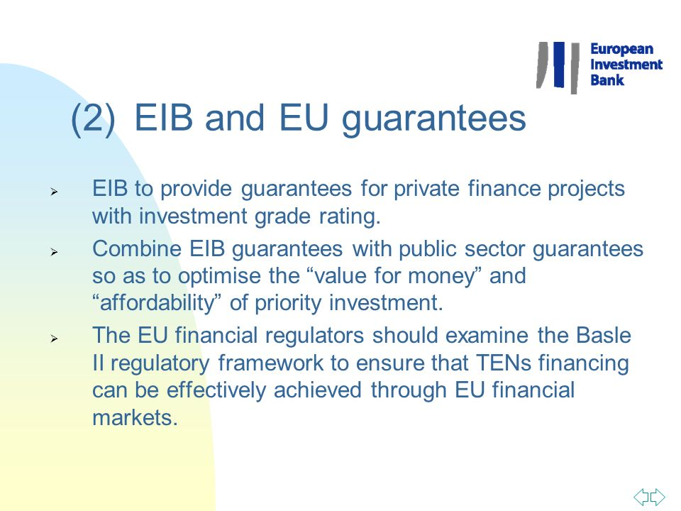 (2) EIB and EU guarantees EIB to provide guarantees for private finance projects with investment grade rating. Combine EIB guarantees with public sect