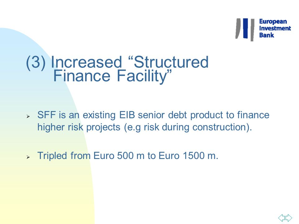 (3) Increased Structured Finance Facility SFF is an existing EIB senior debt product to finance higher risk projects (e.g risk during construction). T
