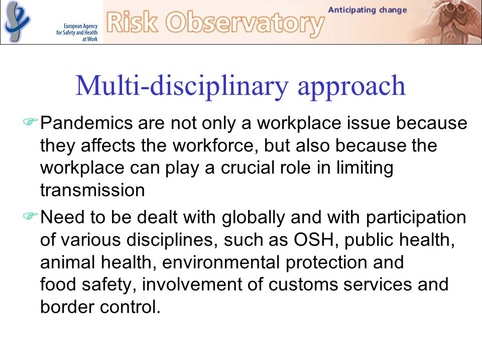 Multi-disciplinary approach Pandemics are not only a workplace issue because they affects the workforce, but also because the workplace can play a cru