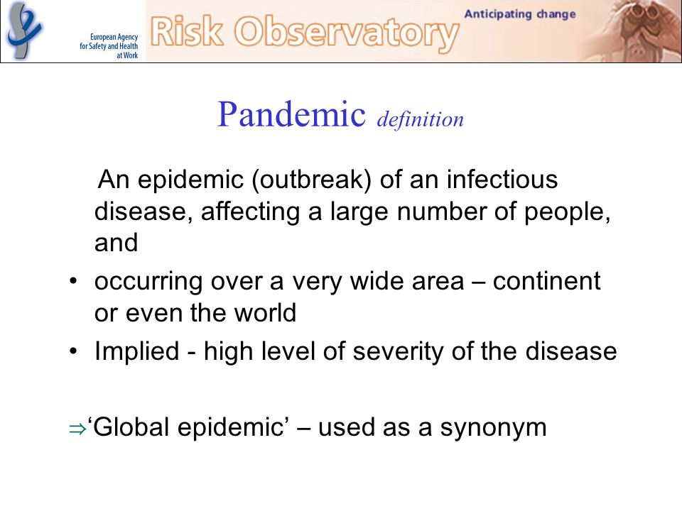 Pandemic definition An epidemic (outbreak) of an infectious disease, affecting a large number of people, and occurring over a very wide area – contine