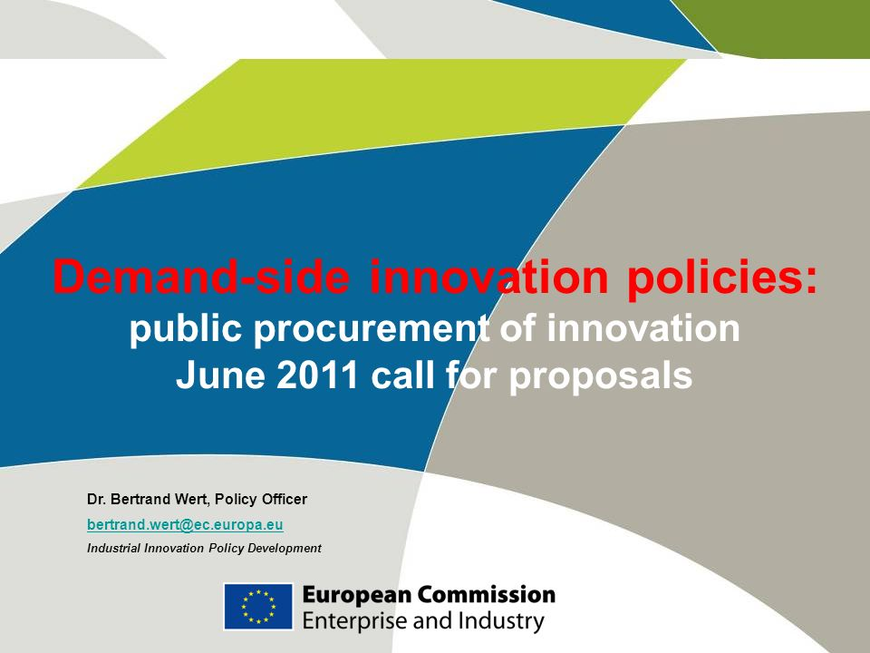Demand-side innovation policies: public procurement of innovation 1/ current activities (DG ENTR) 2/ policy developments 3/ future activities