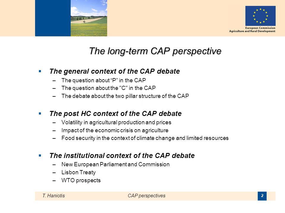 T. HaniotisCAP perspectives 2 The long-term CAP perspective The general context of the CAP debate –The question about P in the CAP –The question about