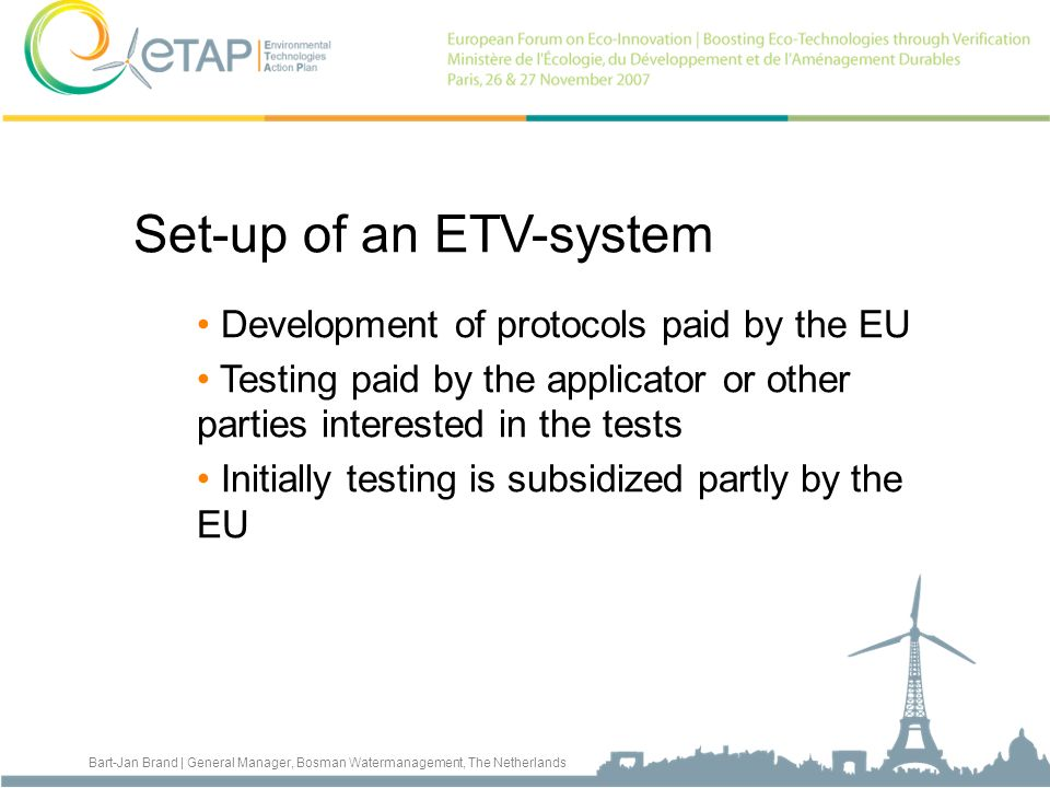 Bart-Jan Brand | General Manager, Bosman Watermanagement, The Netherlands Set-up of an ETV-system Development of protocols paid by the EU Testing paid