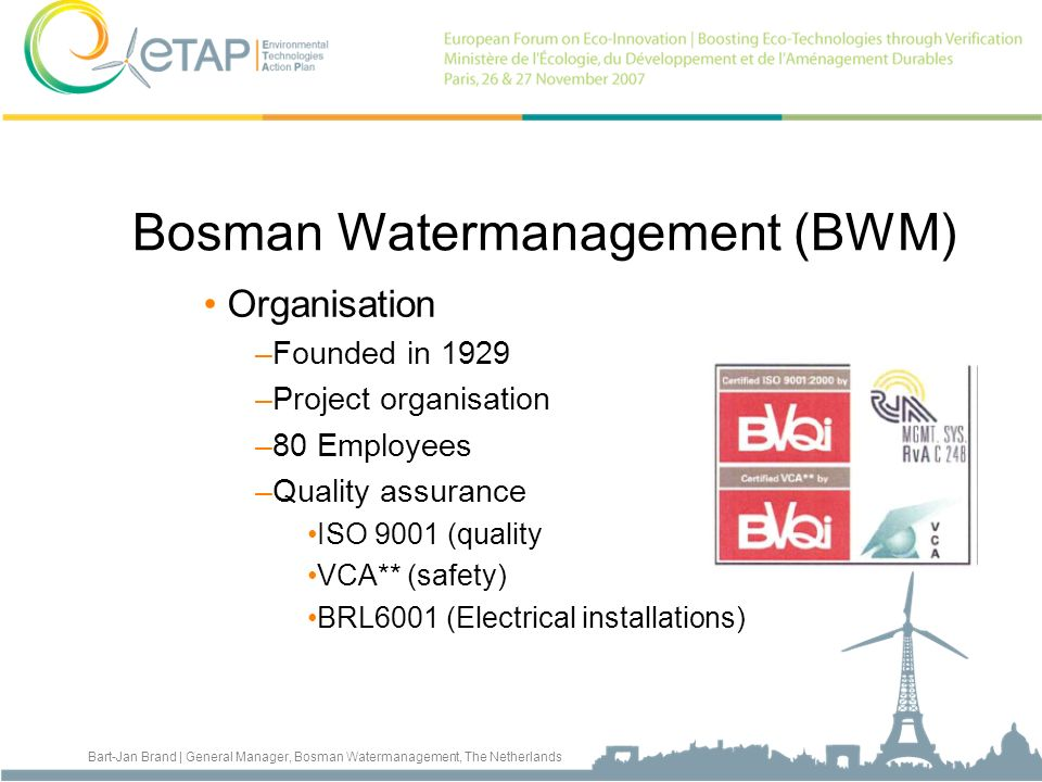 Bart-Jan Brand | General Manager, Bosman Watermanagement, The Netherlands Bosman Watermanagement (BWM) Organisation –Founded in 1929 –Project organisa