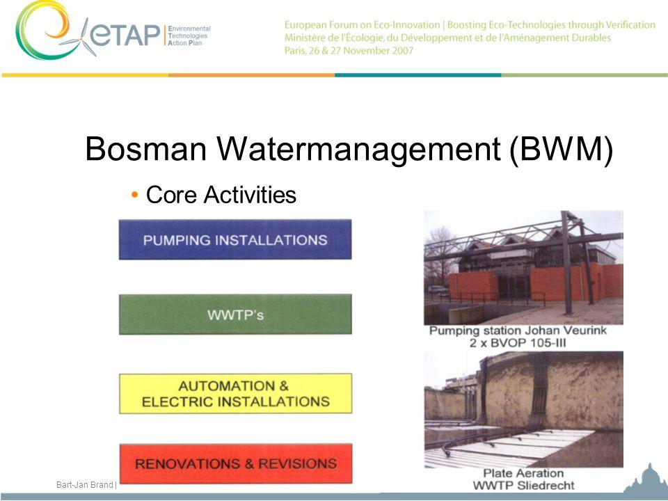 Bart-Jan Brand | General Manager, Bosman Watermanagement, The Netherlands Bosman Watermanagement (BWM) Core Activities