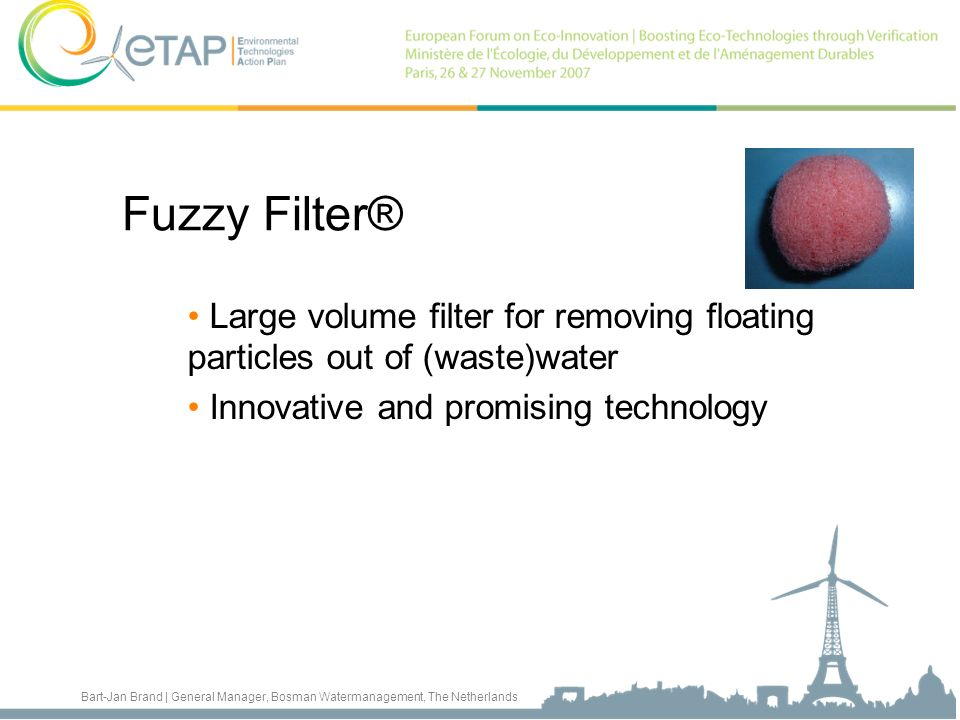 Bart-Jan Brand | General Manager, Bosman Watermanagement, The Netherlands Fuzzy Filter® Large volume filter for removing floating particles out of (wa