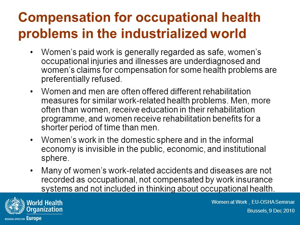 Women at Work, EU-OSHA Seminar Brussels, 9 Dec 2010 Compensation for occupational health problems in the industrialized world Womens paid work is gene