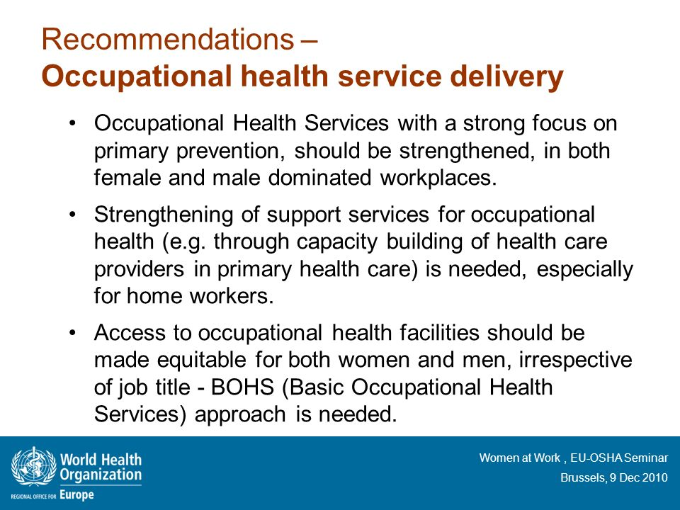 Women at Work, EU-OSHA Seminar Brussels, 9 Dec 2010 Recommendations – Occupational health service delivery Occupational Health Services with a strong