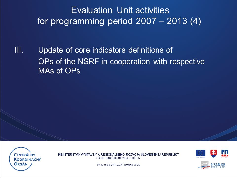III. Update of core indicators definitions of OPs of the NSRF in cooperation with respective MAs of OPs MINISTERSTVO VÝSTAVBY A REGIONÁLNEHO ROZVOJA S