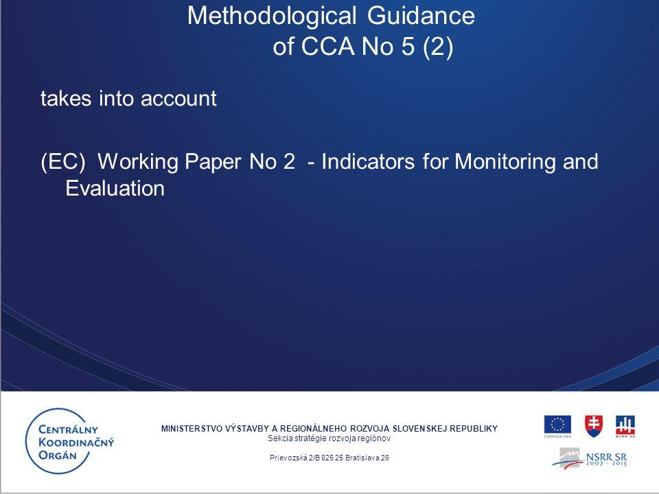 takes into account (EC) Working Paper No 2 - Indicators for Monitoring and Evaluation MINISTERSTVO VÝSTAVBY A REGIONÁLNEHO ROZVOJA SLOVENSKEJ REPUBLIKY Sekcia stratégie rozvoja regiónov Prievozská 2/B 825 25 Bratislava 26 Methodological Guidance of CCA No 5 (2)